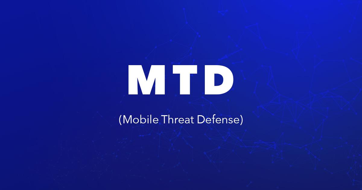 MTD (Mobile Threat Defense)